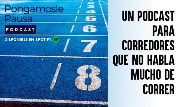 Pongámosle Pausa: podcast para corredores que no habla mucho de correr
